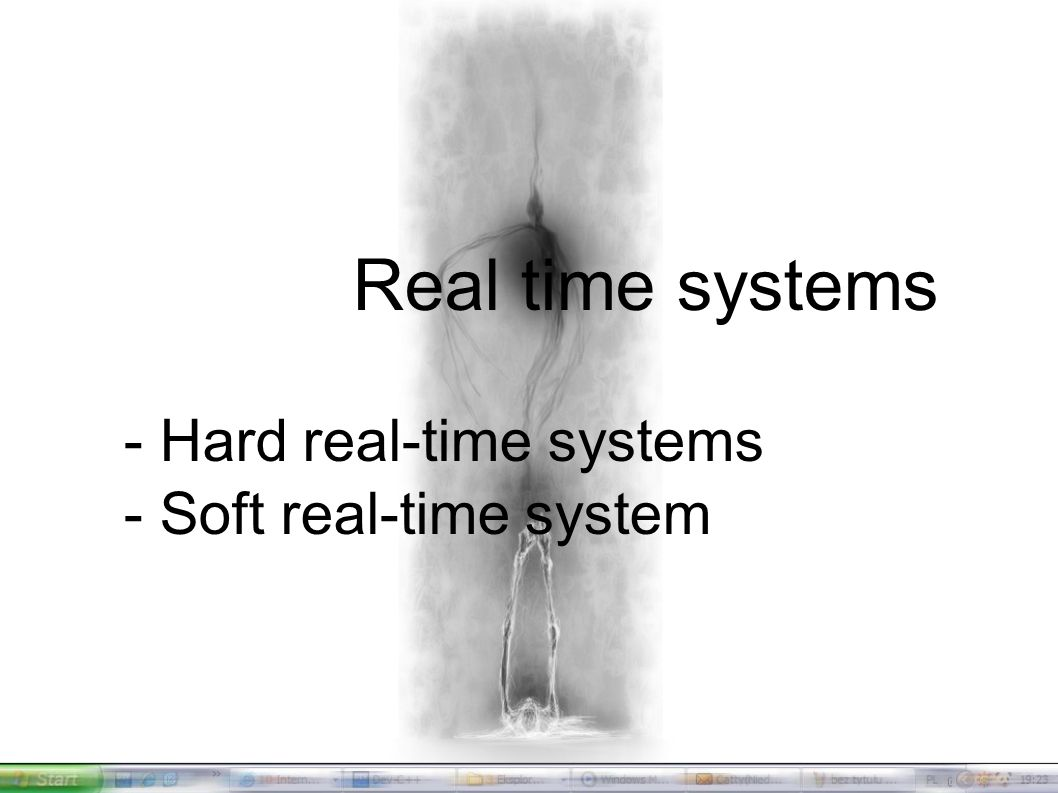 History of operating systems Real time systems - Hard real-time systems - Soft real-time system