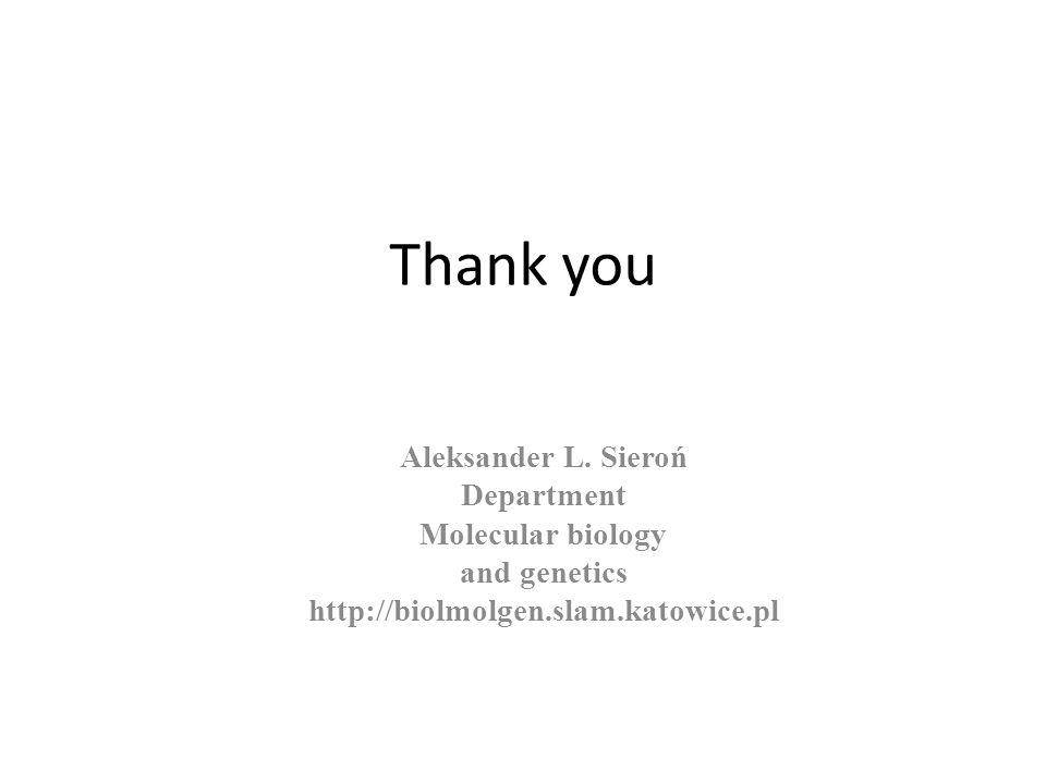 Thank you Aleksander L. Sieroń Department Molecular biology and genetics http://biolmolgen.slam.katowice.pl