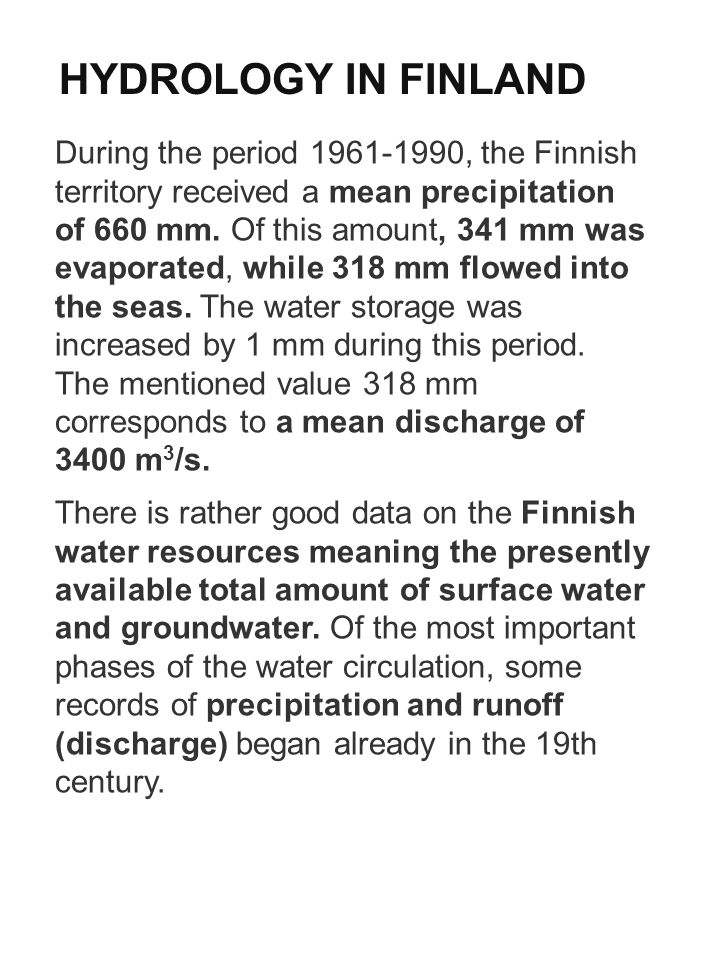HYDROLOGY IN FINLAND During the period 1961-1990, the Finnish territory received a mean precipitation of 660 mm. Of this amount, 341 mm was evaporated