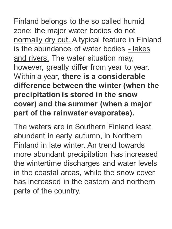 Finland belongs to the so called humid zone; the major water bodies do not normally dry out. A typical feature in Finland is the abundance of water bo