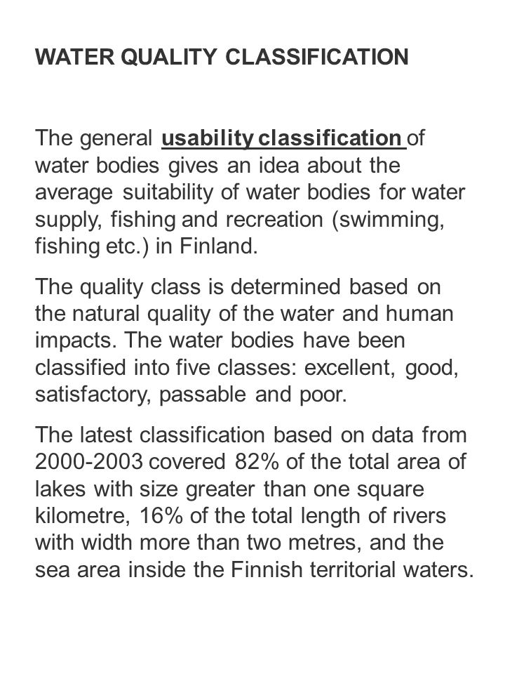 WATER QUALITY CLASSIFICATION The general usability classification of water bodies gives an idea about the average suitability of water bodies for water supply, fishing and recreation (swimming, fishing etc.) in Finland.