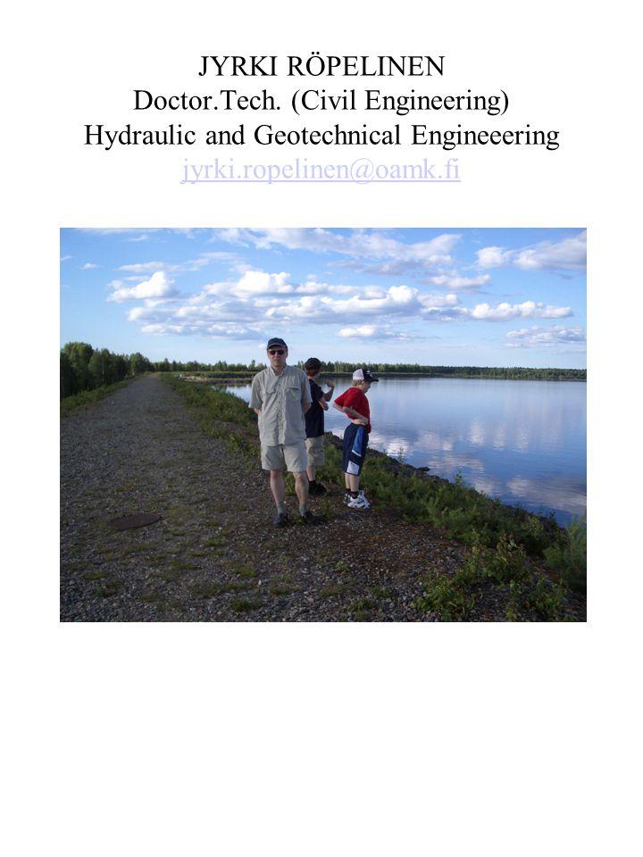 JYRKI RÖPELINEN Doctor.Tech. (Civil Engineering) Hydraulic and Geotechnical Engineeering jyrki.ropelinen@oamk.fi jyrki.ropelinen@oamk.fi