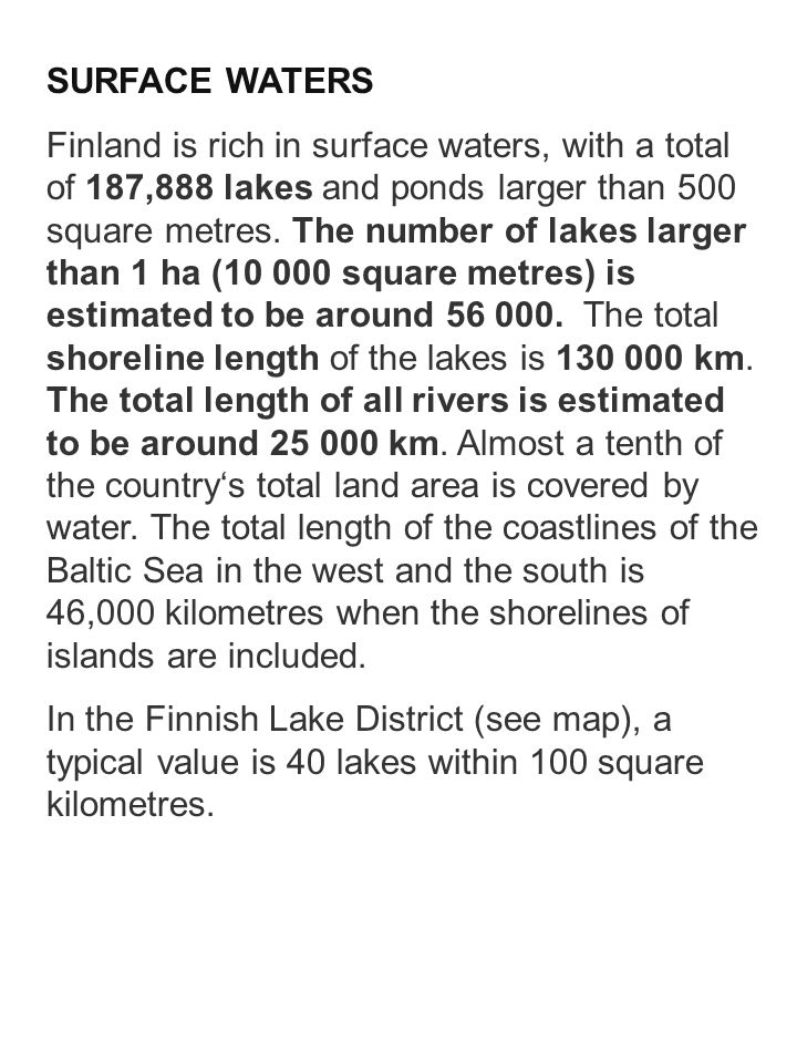 SURFACE WATERS Finland is rich in surface waters, with a total of 187,888 lakes and ponds larger than 500 square metres. The number of lakes larger th