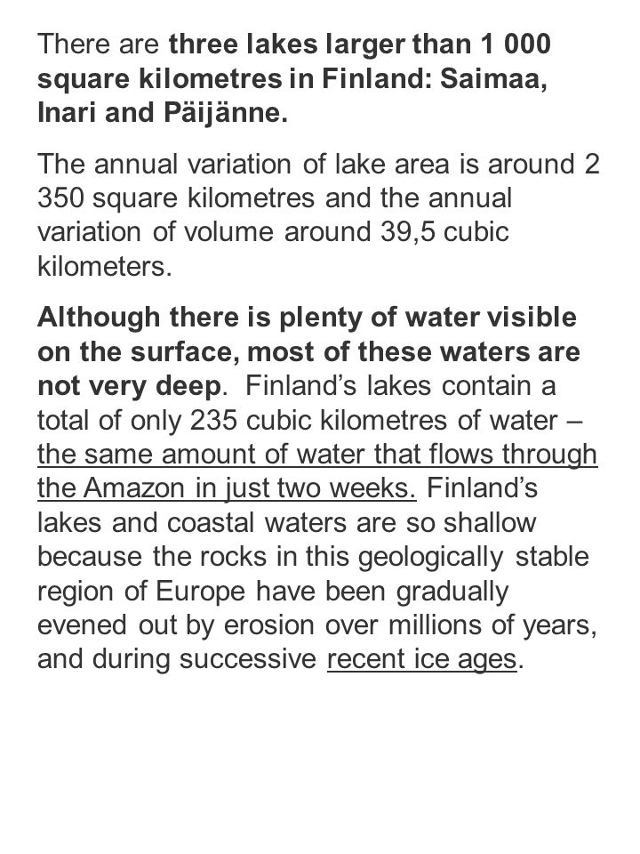There are three lakes larger than 1 000 square kilometres in Finland: Saimaa, Inari and Päijänne.