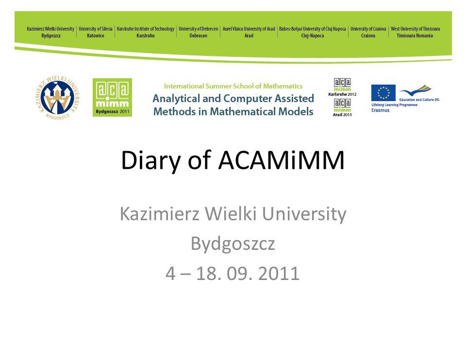 Diary of ACAMiMM Kazimierz Wielki University Bydgoszcz 4 – 18. 09. 2011
