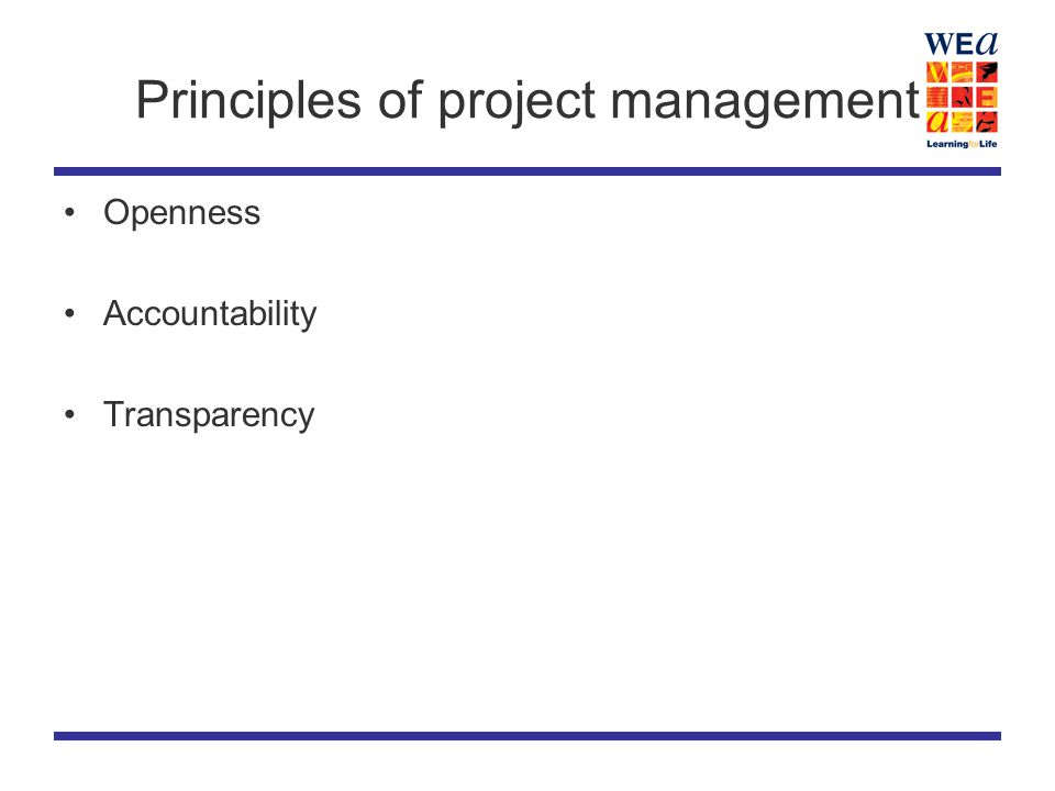 Principles of project management Openness Accountability Transparency