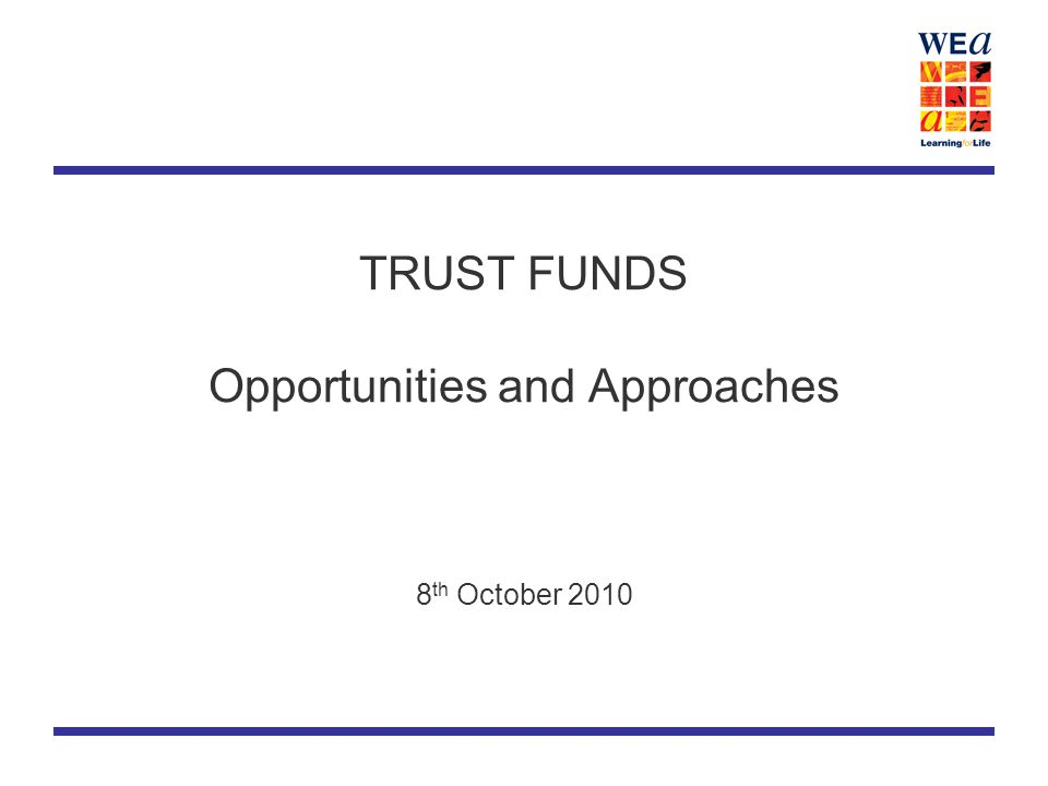 TRUST FUNDS Opportunities and Approaches 8 th October 2010