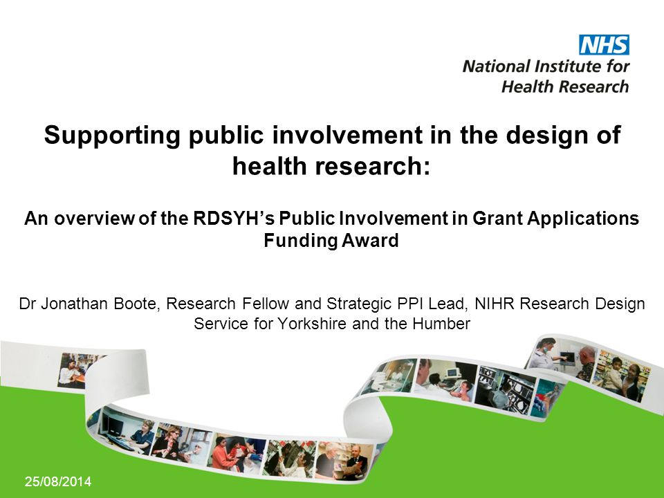 25/08/2014 Supporting public involvement in the design of health research: An overview of the RDSYH's Public Involvement in Grant Applications Funding
