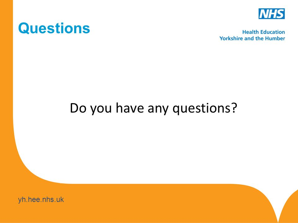 yh.hee.nhs.uk Questions Do you have any questions