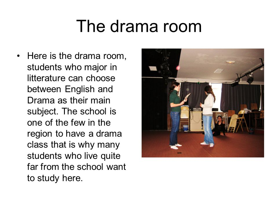 The drama room Here is the drama room, students who major in litterature can choose between English and Drama as their main subject.