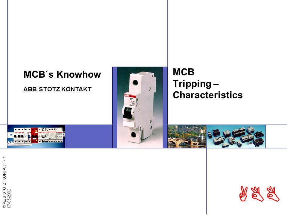 © ABB STOTZ KONTAKT - 1 07-05-2002 ABB MCB Tripping – Characteristics MCB´s Knowhow ABB STOTZ KONTAKT
