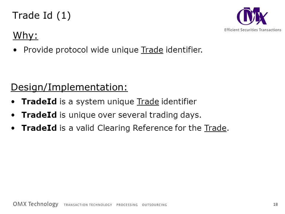 18 Trade Id (1) Why: Provide protocol wide unique Trade identifier.