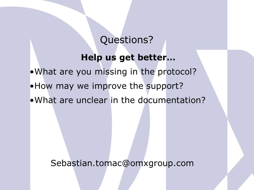 Questions? Sebastian.tomac@omxgroup.com Help us get better… What are you missing in the protocol? How may we improve the support? What are unclear in