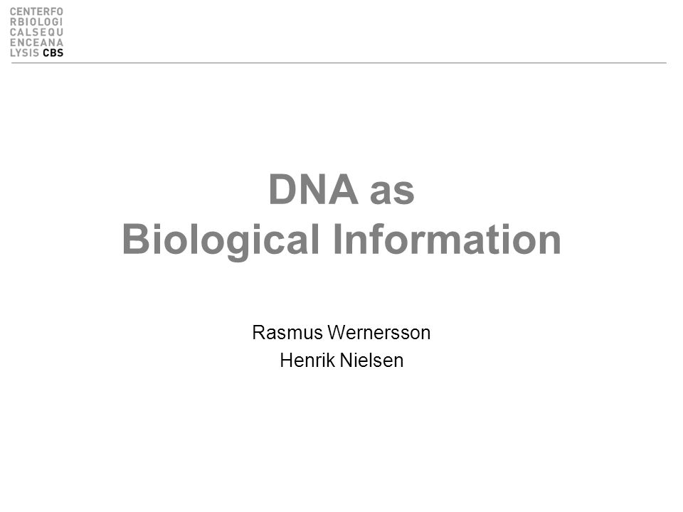 DNA as Biological Information Rasmus Wernersson Henrik Nielsen