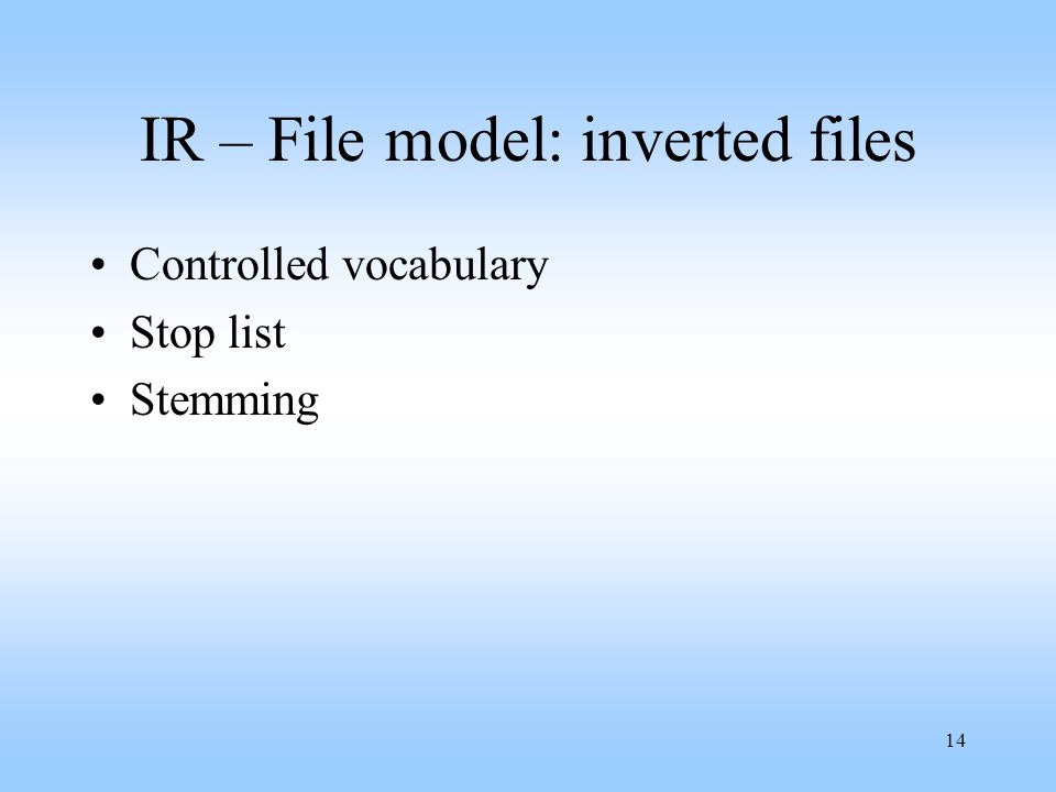 14 IR – File model: inverted files Controlled vocabulary Stop list Stemming