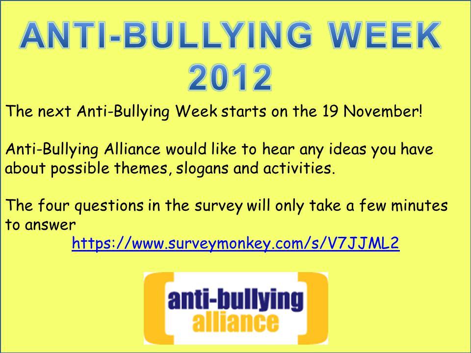 The next Anti-Bullying Week starts on the 19 November.