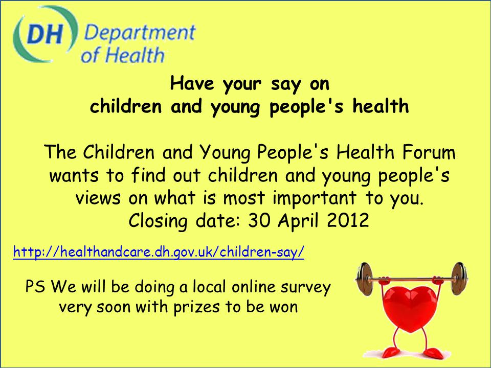 Have your say on children and young people s health The Children and Young People s Health Forum wants to find out children and young people s views on what is most important to you.