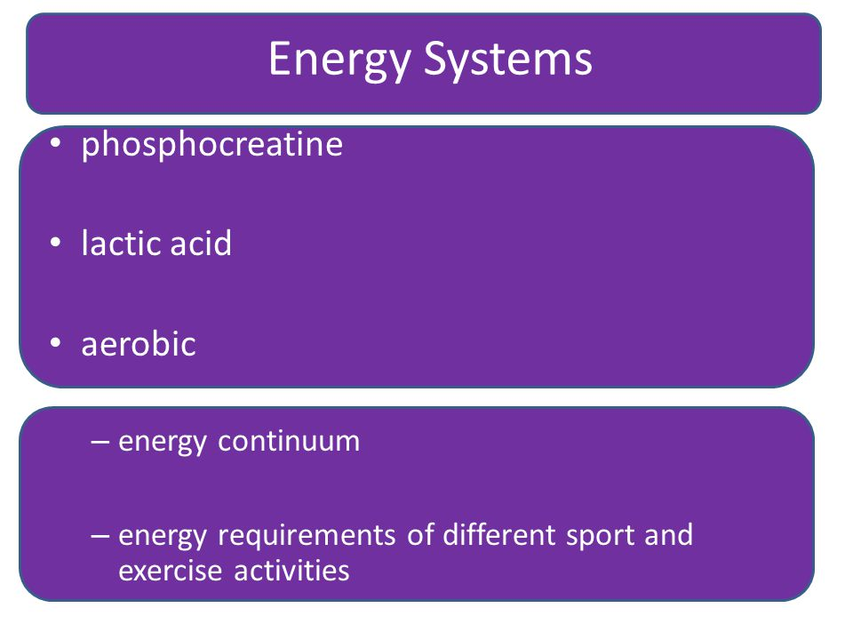 Energy Systems phosphocreatine lactic acid aerobic – energy continuum – energy requirements of different sport and exercise activities