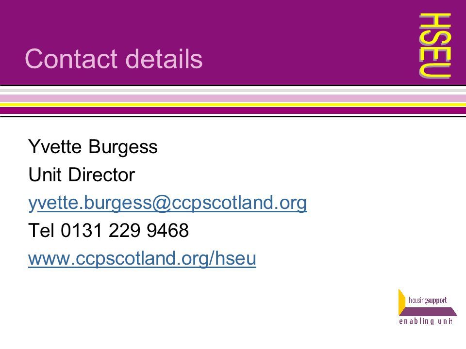 Contact details Yvette Burgess Unit Director yvette.burgess@ccpscotland.orgvette.burgess@ccpscotland.org Tel 0131 229 9468 www.ccpscotland.org/hseu