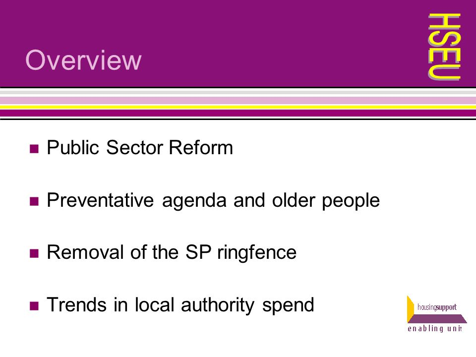 Overview Public Sector Reform Preventative agenda and older people Removal of the SP ringfence Trends in local authority spend