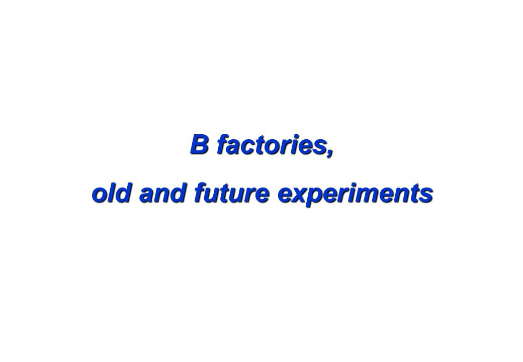 B factories, old and future experiments
