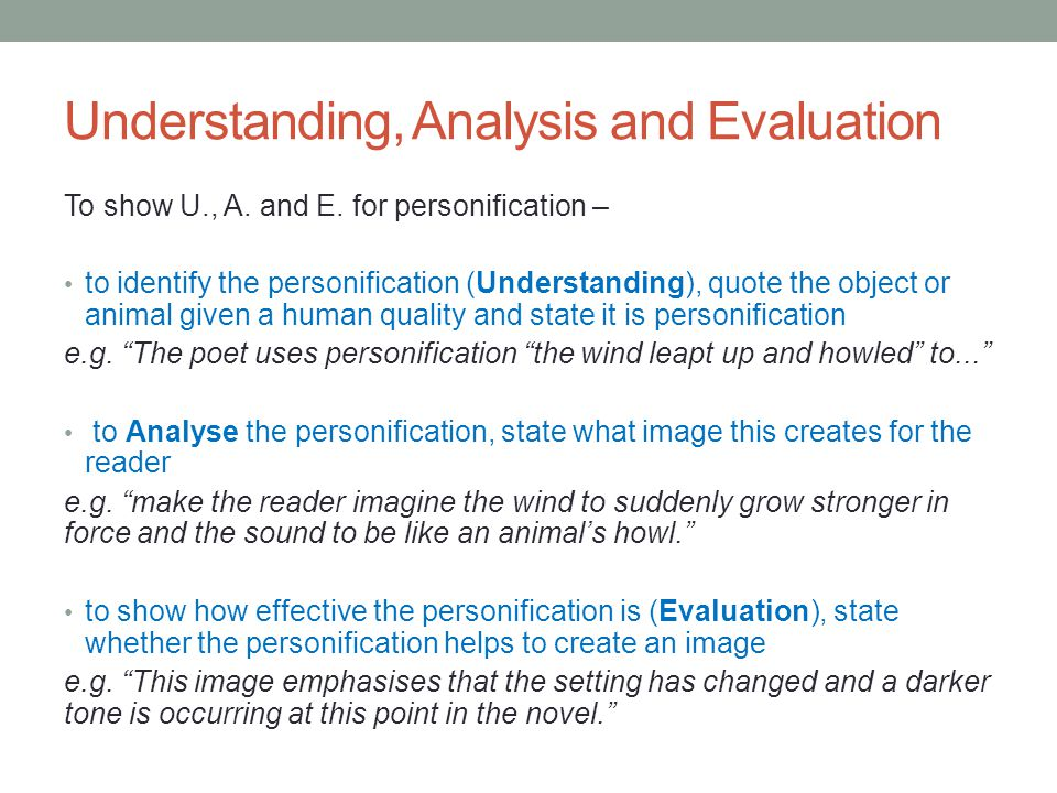 Understanding, Analysis and Evaluation To show U., A. and E. for personification – to identify the personification (Understanding), quote the object o