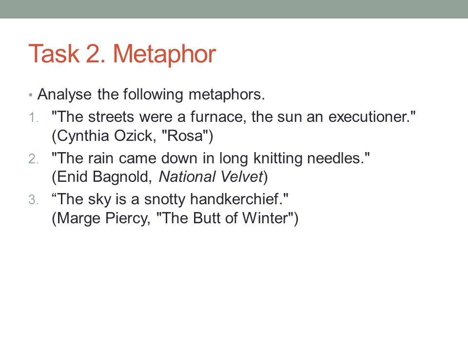 Task 2.Metaphor Analyse the following metaphors. 1.