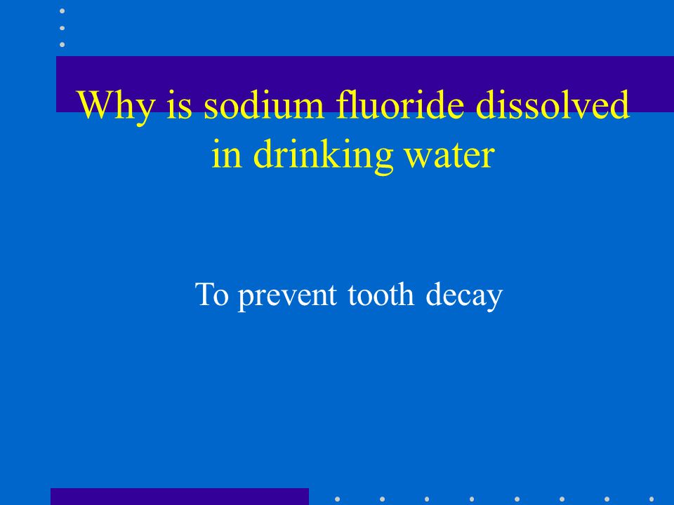 Why is sodium fluoride dissolved in drinking water To prevent tooth decay