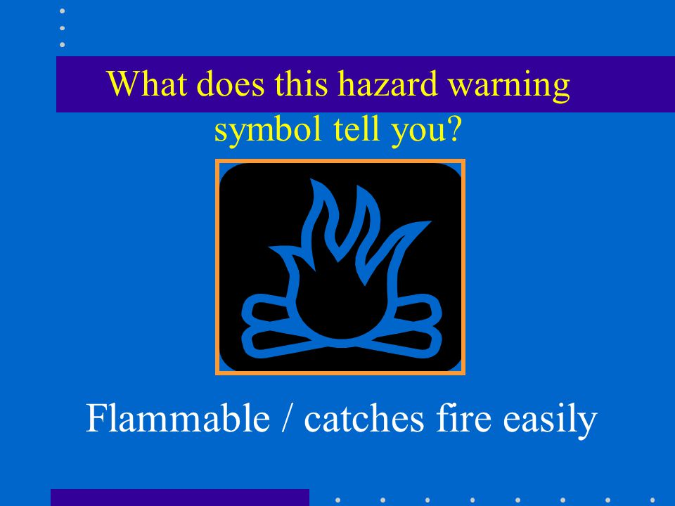 What does this hazard warning symbol tell you Flammable / catches fire easily