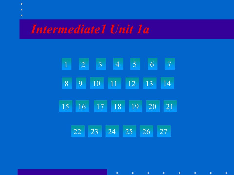 Intermediate1 Unit 1a 123 4567 89 10 111213 14 15 22 23242526 27 161718192021