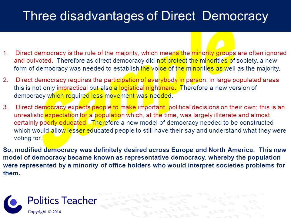 1. Direct democracy is the rule of the majority, which means the minority groups are often ignored and outvoted. Therefore as direct democracy did not