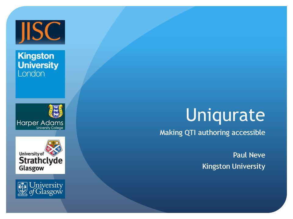 Uniqurate Making QTI authoring accessible Paul Neve Kingston University