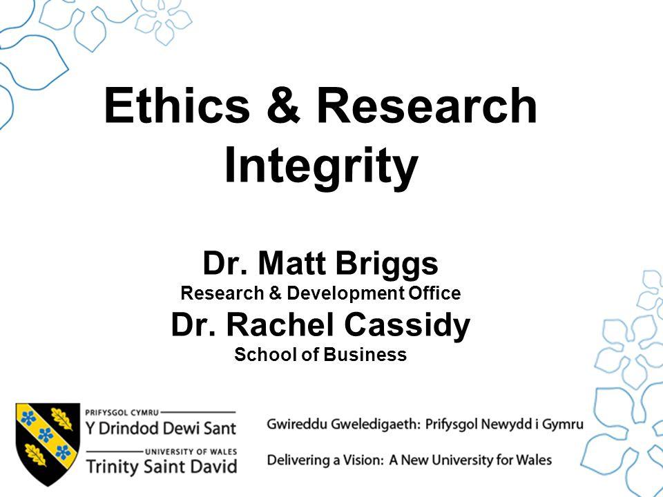 Ethics & Research Integrity Dr.Matt Briggs Research & Development Office Dr.