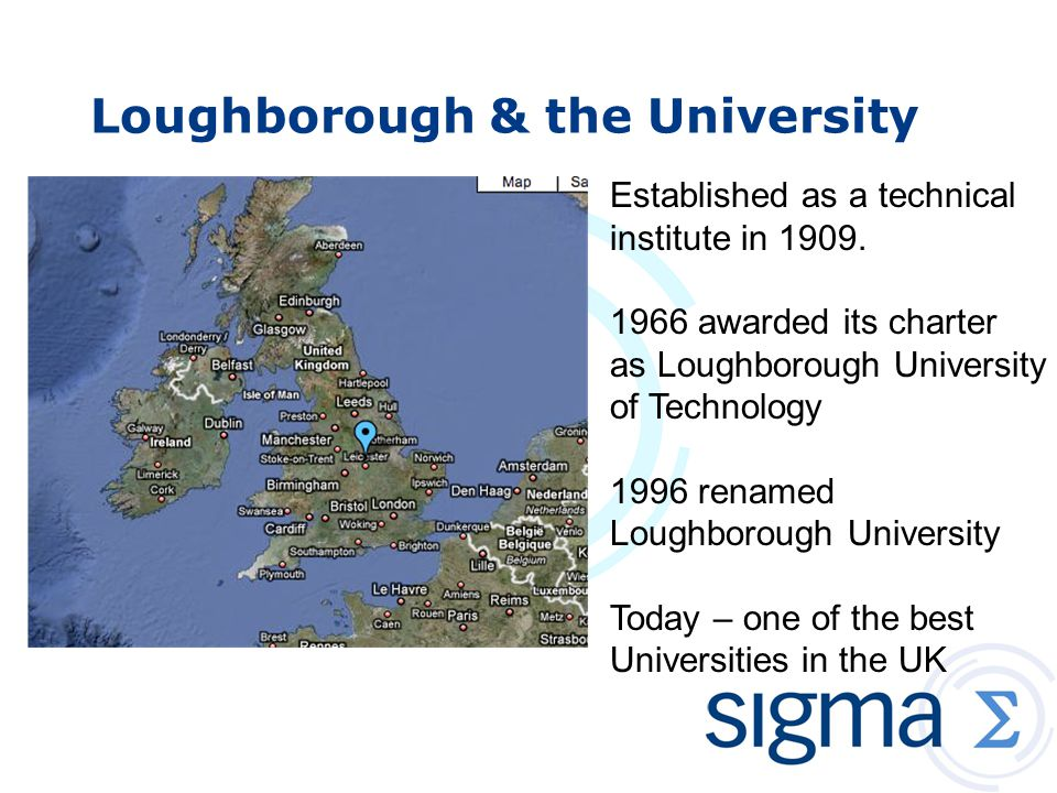 Loughborough & the University Established as a technical institute in 1909.