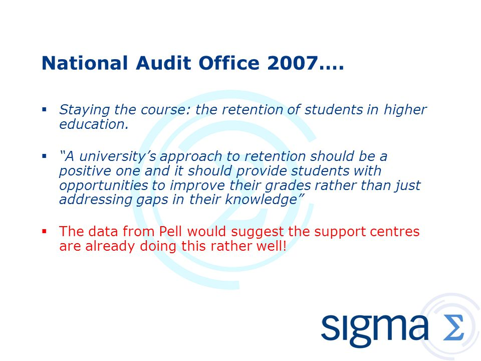 "National Audit Office 2007….  Staying the course: the retention of students in higher education.  ""A university's approach to retention should be a"