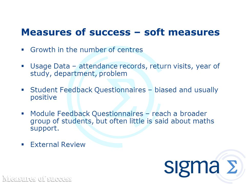 Measures of success – soft measures  Growth in the number of centres  Usage Data – attendance records, return visits, year of study, department, pro