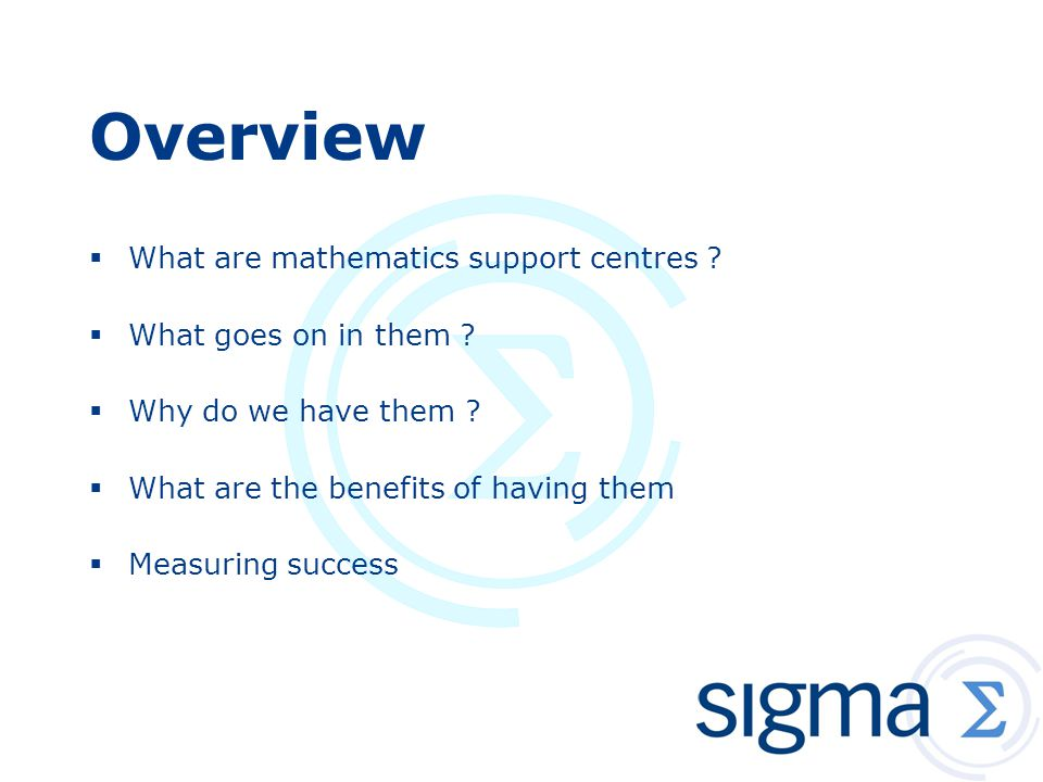 Overview  What are mathematics support centres ?  What goes on in them ?  Why do we have them ?  What are the benefits of having them  Measuring