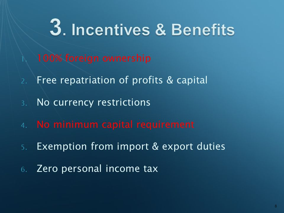 1.100% foreign ownership 2. Free repatriation of profits & capital 3.