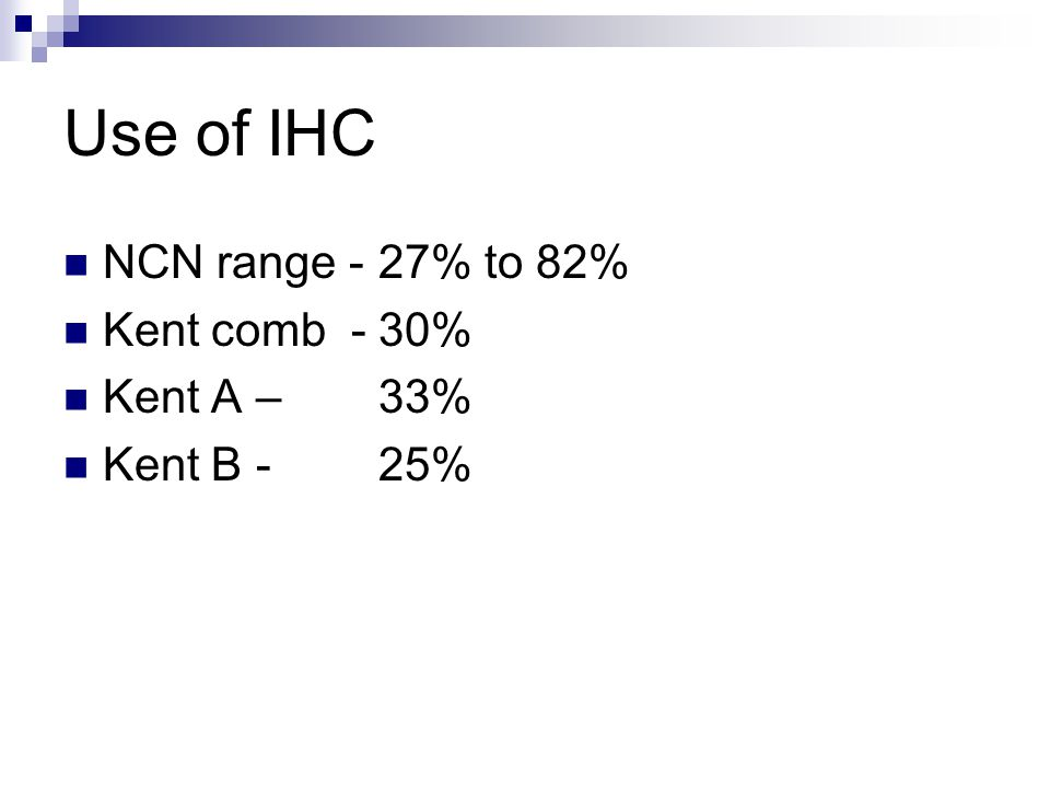 Use of IHC NCN range -27% to 82% Kent comb -30% Kent A –33% Kent B - 25%