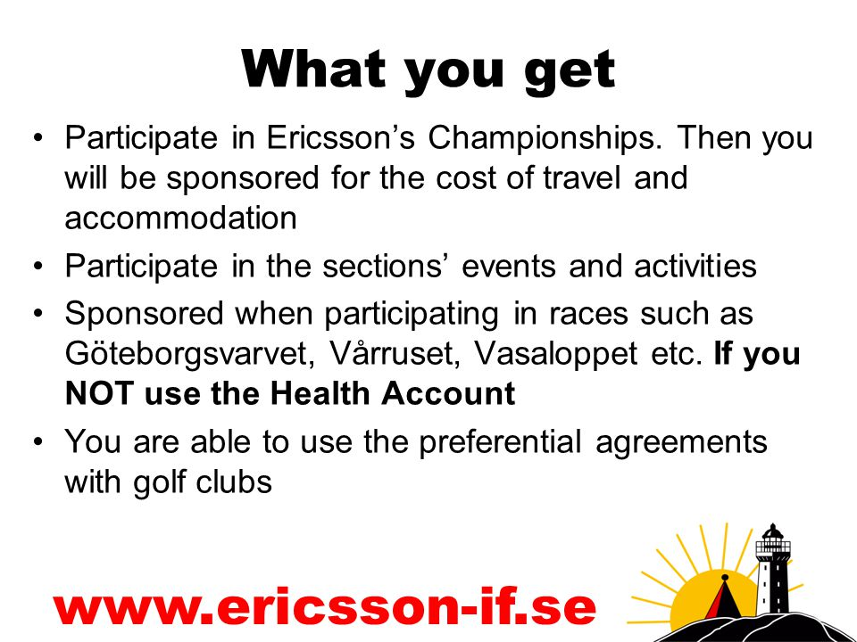 www.ericsson-if.se What you get Participate in Ericsson's Championships.
