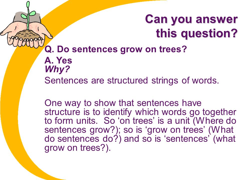 Can you answer this question.Q. Do sentences grow on trees.