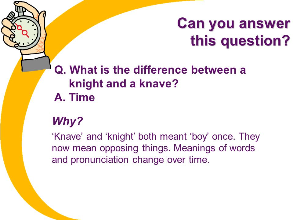 Can you answer this question.Q. What is the difference between a knight and a knave.