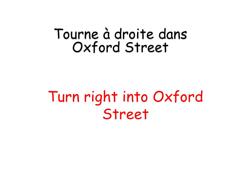 Turn right into Oxford Street Tourne à droite dans Oxford Street