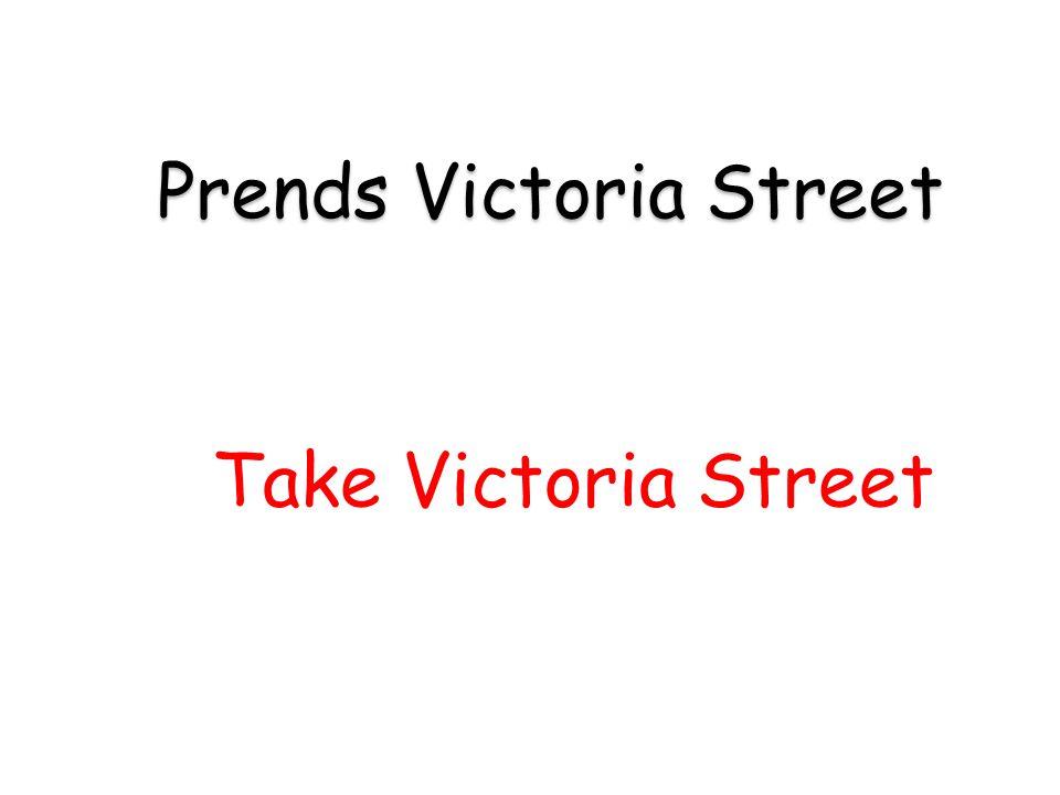 Take Victoria Street Prends Victoria Street