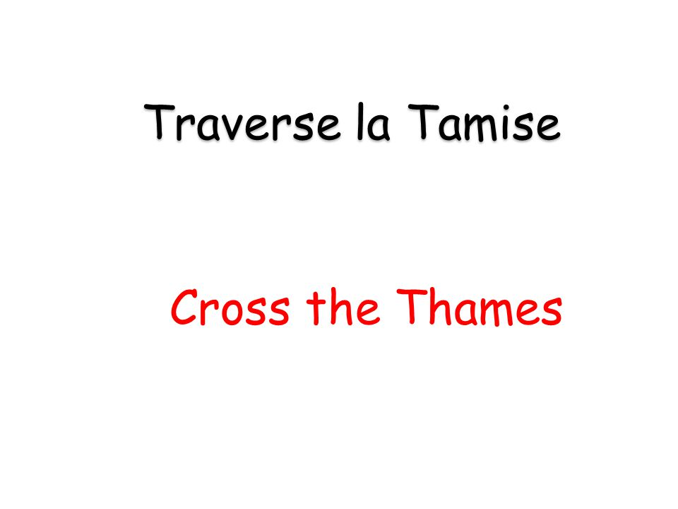 Cross the Thames Traverse la Tamise