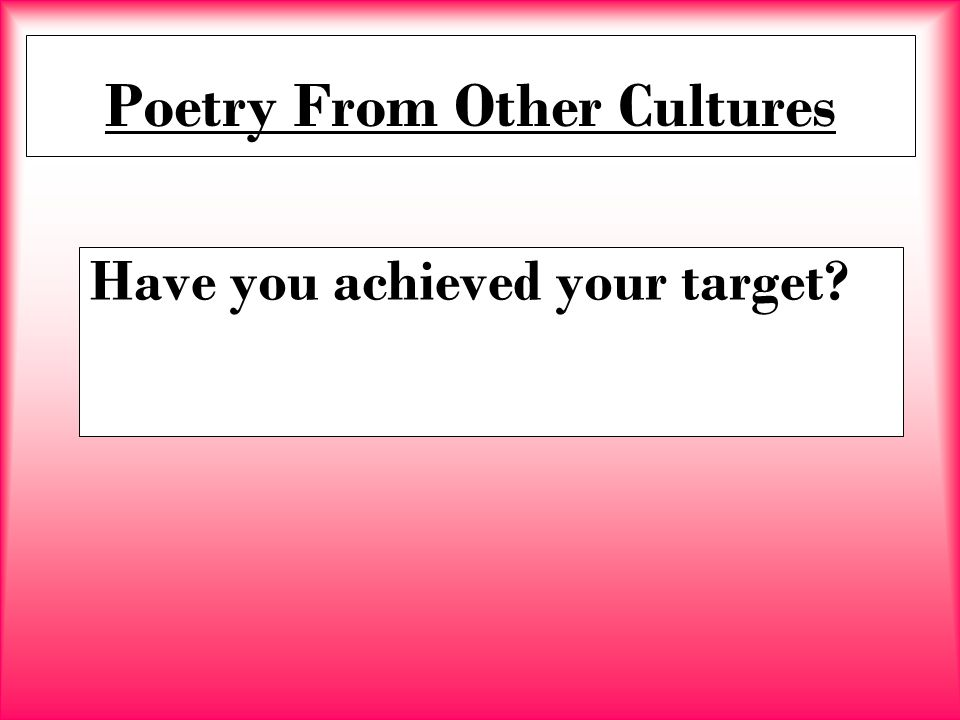 Poetry From Other Cultures Have you achieved your target?