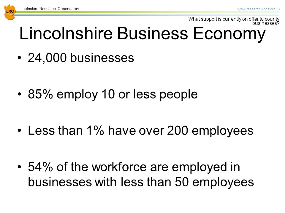 Lincolnshire Research Observatory www.research-lincs.org.uk What support is currently on offer to county businesses.