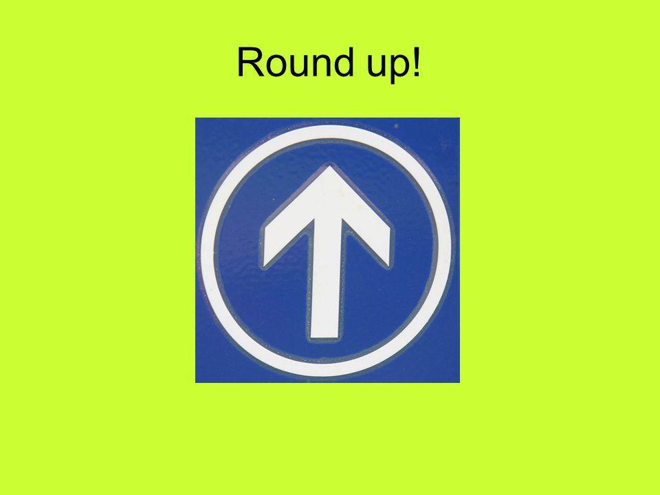 Round up!