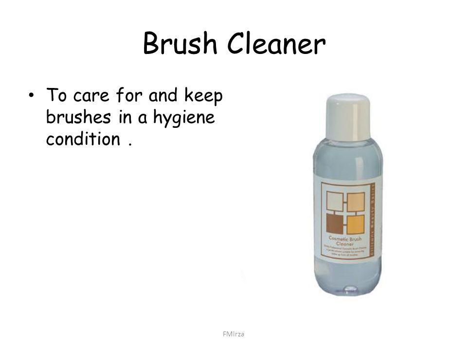 Brush Cleaner To care for and keep brushes in a hygiene condition. FMirza