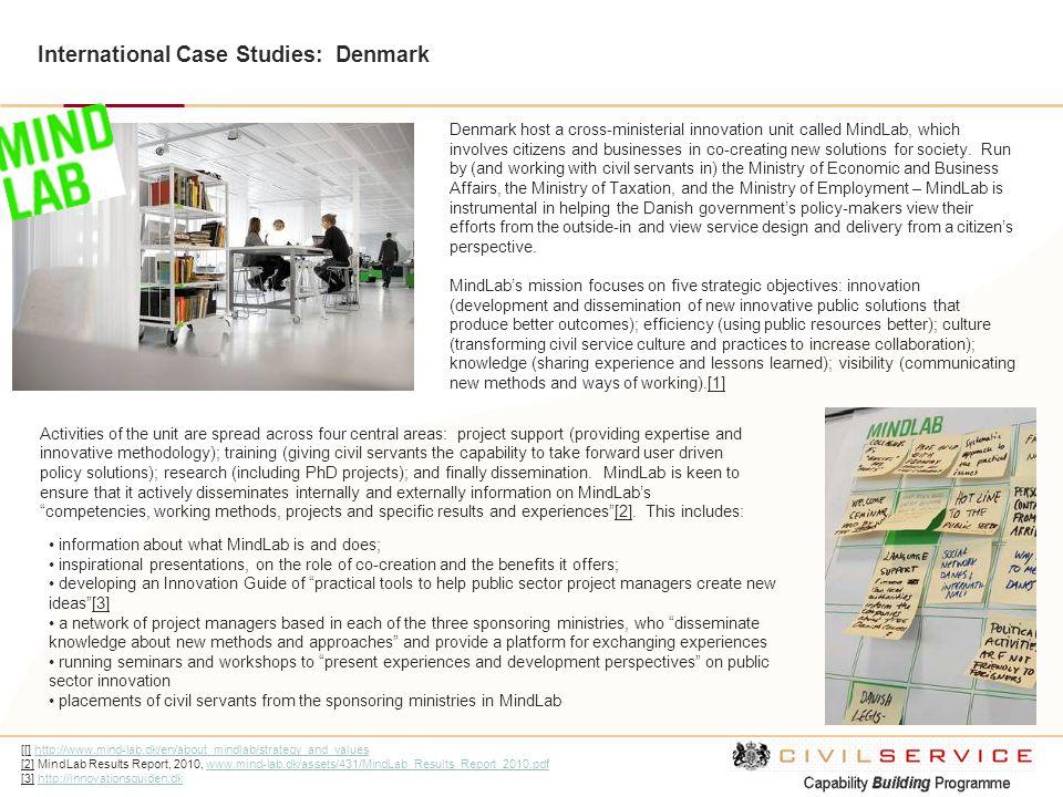 International Case Studies: Denmark [[] http://www.mind-lab.dk/en/about_mindlab/strategy_and_valueshttp://www.mind-lab.dk/en/about_mindlab/strategy_an